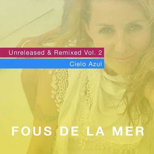 Fous De La Mer альбом Unreleased & Remixed, Vol. 2 / Cielo Azul