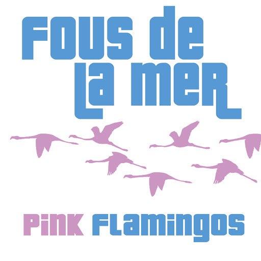 Fous De La Mer альбом Pink Flamingos