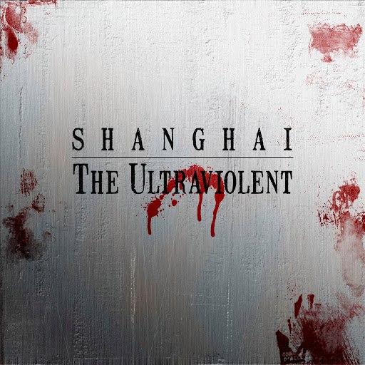 Шанхай альбом The Ultraviolent