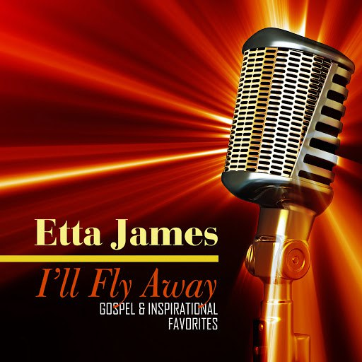 Etta James альбом I'll Fly Away - Gospel & Inspirational Favorites
