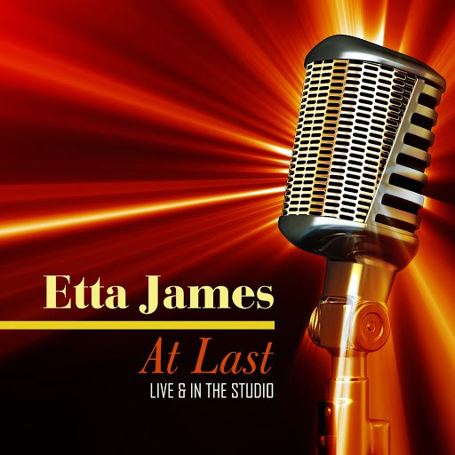 Etta James альбом At Last: Live & In the Studio
