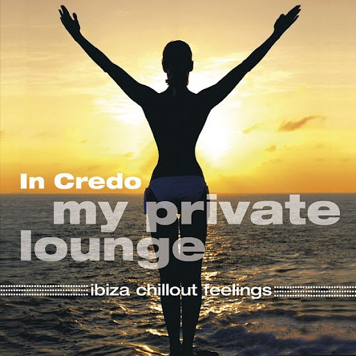 In Credo альбом My Private Lounge - Ibiza Chillout Feelings