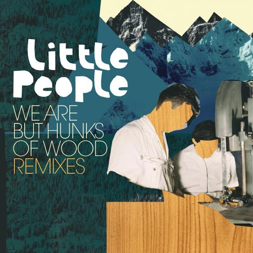 Little People альбом We Are but Hunks of Wood Remixes