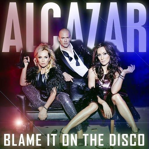 Alcazar альбом Blame It On The Disco