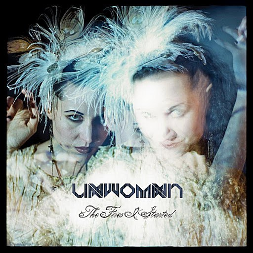 Unwoman альбом The Fires I Started