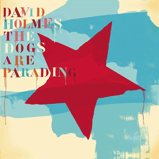 David Holmes альбом The Dogs Are Parading - The Very Best Of (Part 1)