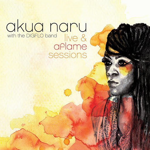 Akua Naru альбом The Live & Aflame Sessions