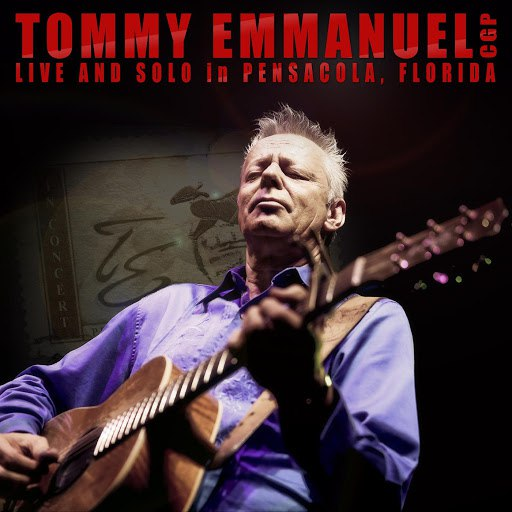 Tommy Emmanuel альбом Live and Solo in Pensacola, Florida
