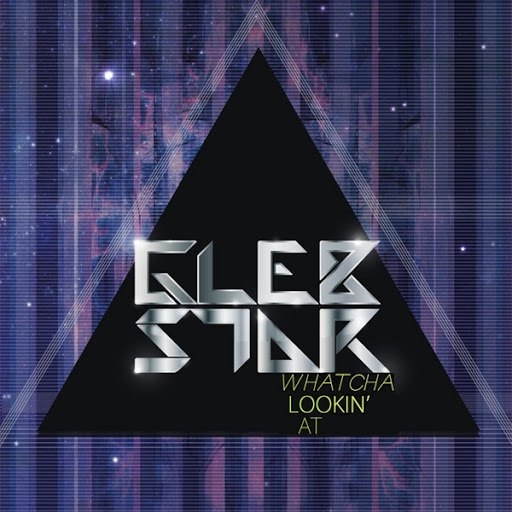 Glebstar альбом Whatcha Lookin' At