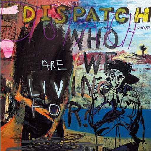 Dispatch альбом Who Are We Living For?