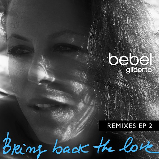 Bebel Gilberto альбом Bring Back The Love Remixes EP 2