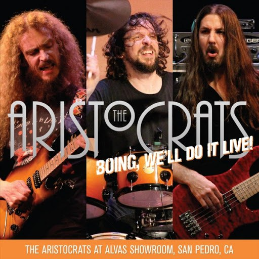 The Aristocrats альбом Boing, We'll Do It Live! The Aristocrats At Alvas Showroom