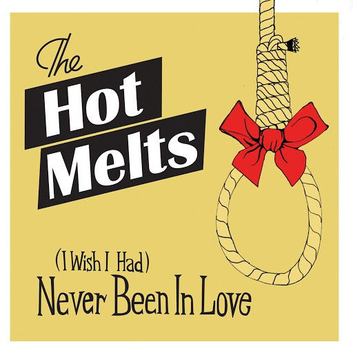 The Hot Melts альбом (I Wish I Had) Never Been In Love