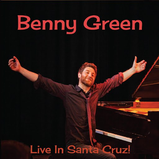 Benny Green альбом Live in Santa Cruz!