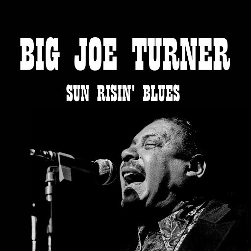 Big Joe Turner альбом Sun Risin' Blues