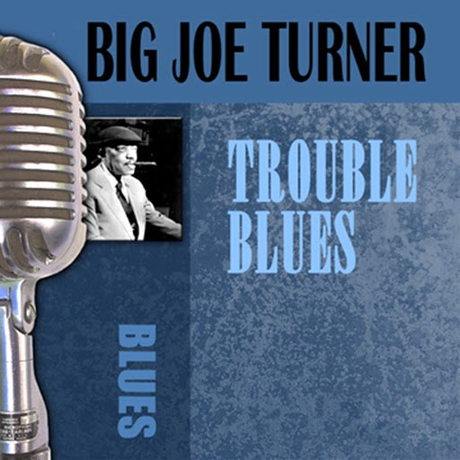 Big Joe Turner альбом Trouble Blues