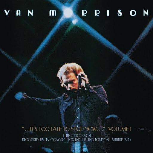 Van Morrison альбом ..It's Too Late to Stop Now...Volume I