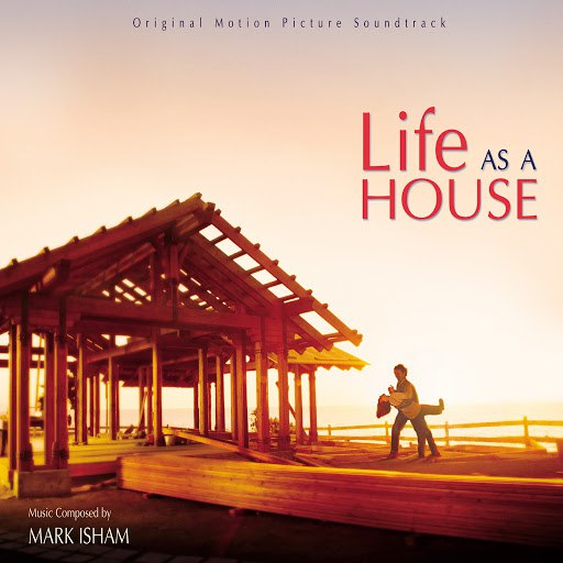 Mark Isham альбом Life As A House (Original Motion Picture Soundtrack)