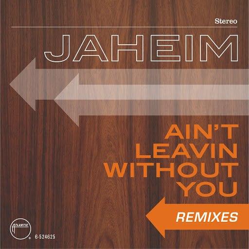 Jaheim альбом Ain't Leavin Without You [Remixes]