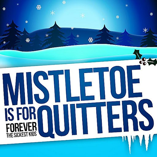 Forever The Sickest Kids альбом Mistletoe is for Quitters