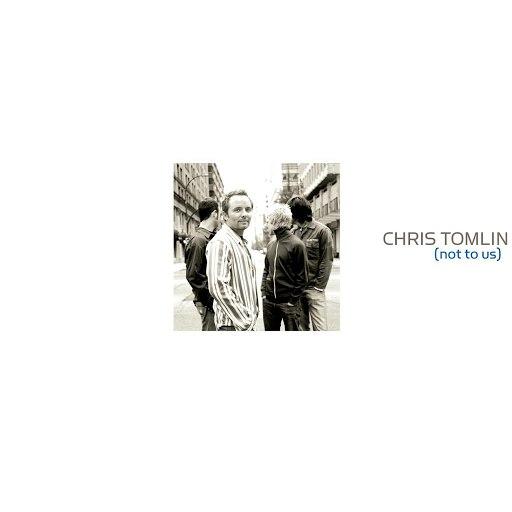 Chris Tomlin альбом Not to Us