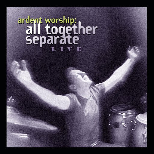 All Together Separate альбом Ardent Worship: All Together Separate Live