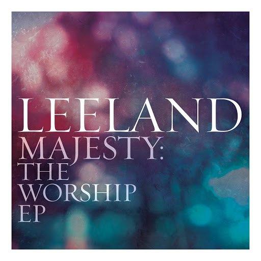 Leeland альбом Majesty: The Worship EP