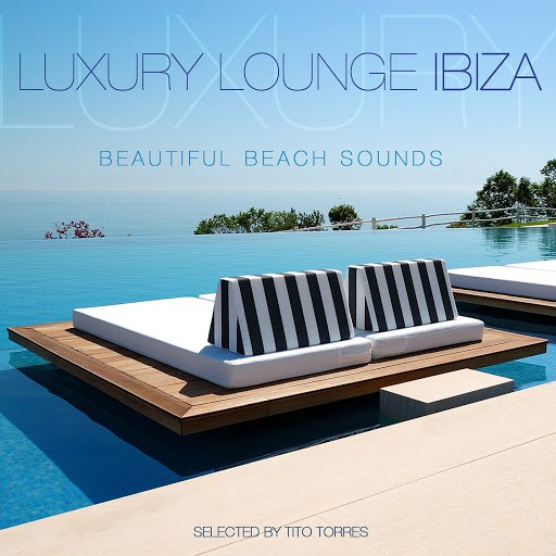 Tito Torres альбом Luxury Lounge Ibiza - Beautiful Beach Sounds