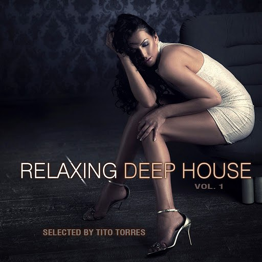 Tito Torres альбом Relaxing Deep House, Vol. 1 - Selected by Tito Torres
