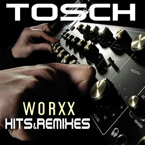 Tosch альбом Worxx (Hits & Remixes)