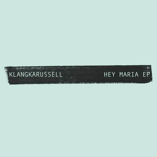Klangkarussell альбом Hey Maria - EP