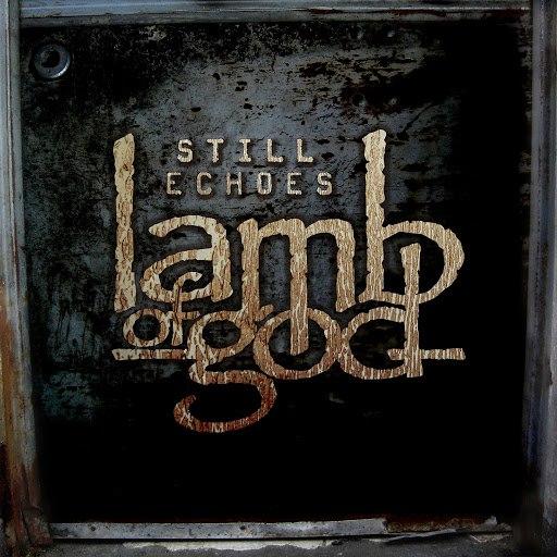Lamb Of God альбом Still Echoes