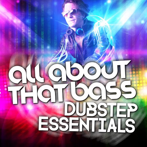 DnB альбом All About That Bass: Dubstep Essentials