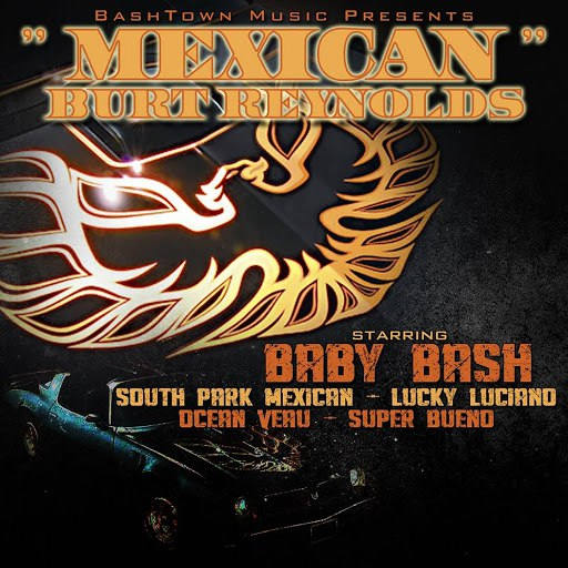 Baby Bash альбом Mexican Burt Reynolds (feat. South Park Mexican, Lucky Luciano, Ocean Veau & Super Bueno)