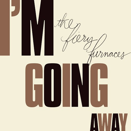 The Fiery Furnaces альбом I'm Going Away