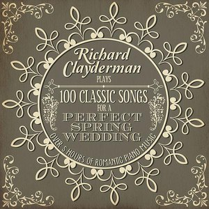 Richard Clayderman альбом Richard Clayderman Plays 100 Songs for a Perfect Spring Wedding: Over 5 Hours of Romantic Piano Music