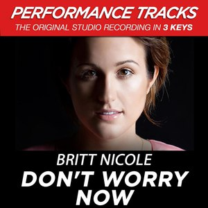 Britt Nicole альбом Don't Worry Now (Performance Tracks) - EP