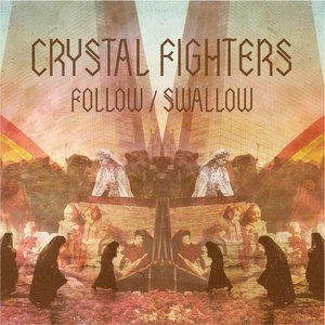 Crystal Fighters альбом Follow / Swallow Remix EP