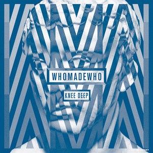 WhoMadeWho альбом Knee Deep
