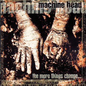 MACHINE HEAD альбом The More Things Change...