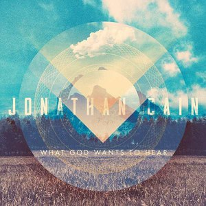Jonathan Cain альбом What God Wants To Hear