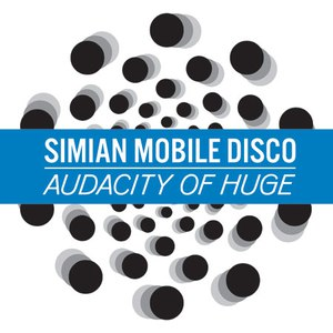 Simian Mobile Disco альбом Audacity of Huge (remixes)