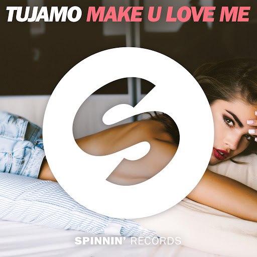 Tujamo альбом Make U Love Me