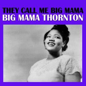 Big Mama Thornton альбом They Call Me Big Mama