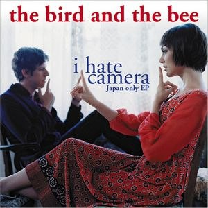 The Bird and the Bee альбом I Hate Camera - Japan-Only EP