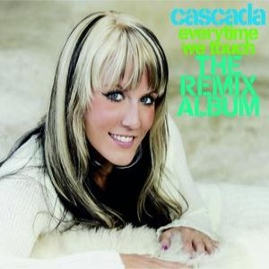 Cascada альбом Everytime We Touch-The Remixes