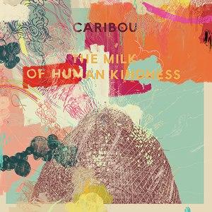 Caribou альбом The Milk of Human Kindness