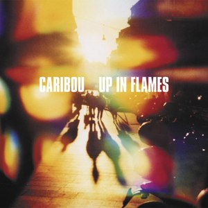 Caribou альбом Up In Flames (Special Edition)