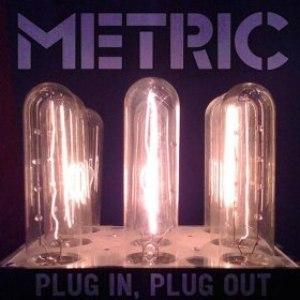 Metric альбом Plug In Plug Out