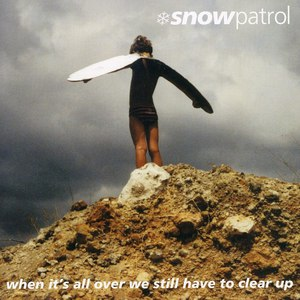 Snow Patrol альбом When It's All Over We Still Have to Clear Up